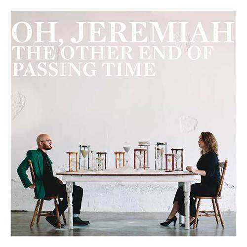 Oh+Jeremiah+The+Other+End+of+Passing+Time+Album+Artwork